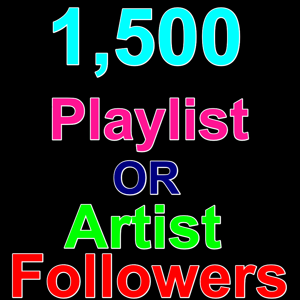Super Fast Order Delivery 1500 Playlist Or Artist Profile Accounts Followers