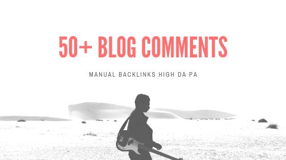 50+ Manual Blog Comments Links High PA/DA 30+ Do Follow
