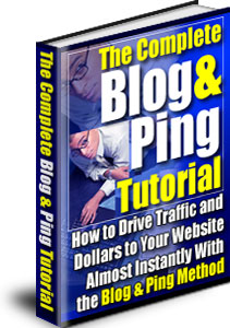 THE COMPLETE BLOG AND PING TUTORIAL. HOW TO drive traffic and dollar to your website