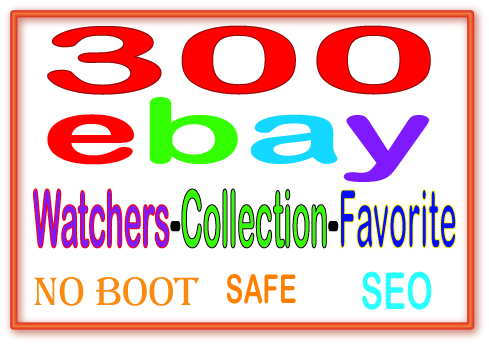 Add Manually 300 Ebay watchers & collection OR Favorite to boost your sales