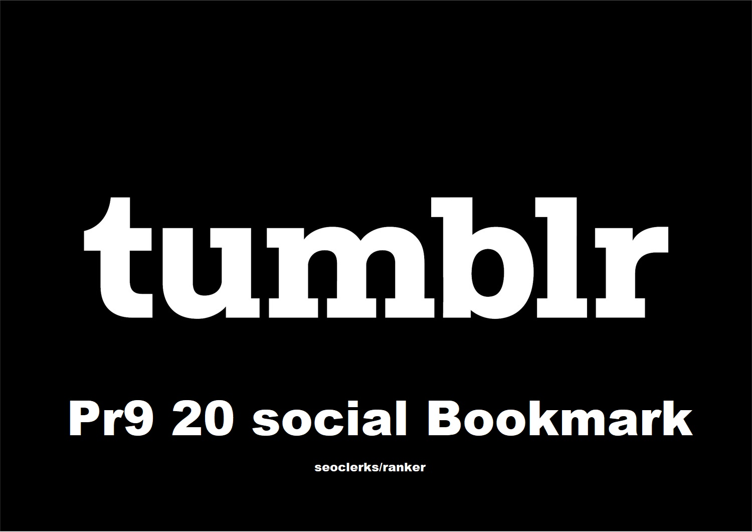 Get 20 Pr9 tumblr social bookmar for website rank