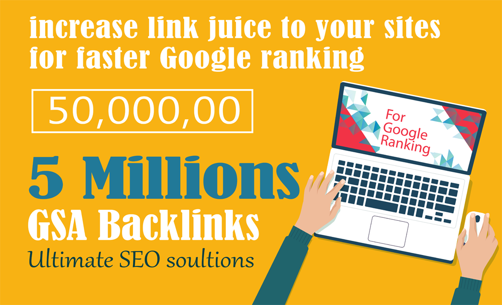 5 Million GSA Backlinks For Faster Google Ranking