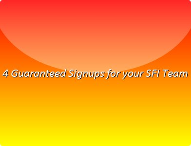 4 Guaranteed Signups for your SFI Team
