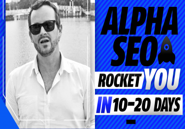 Rocket You To The Top In 10-20 Days -The ORIGINAL Alpha SEO -