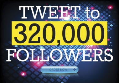 I'll tweet website or message to my 320K followers
