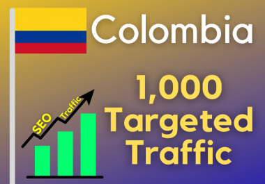 2000 Colombia TARGETED traffic your web or blog site. Get Adsense safe and get Good Alexa rank