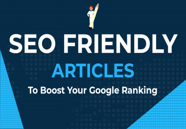 SEO optimized Google Ranking Articles to boost your business (1000 Words)