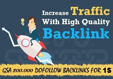 make 200000 GSA backlinks dofollow 100 percent increase in ranking for 1$