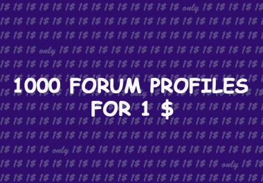 i will make 1000 forum profiles with bonus