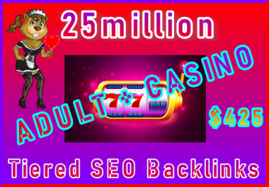 25million Tiered SEO Ultra-Safe ADULT or CASINO Backlinkx