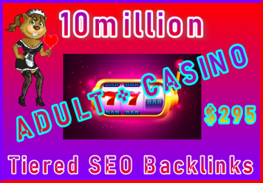 10million Tiered SEO Ultra-Safe ADULT or CASINO Backlinks