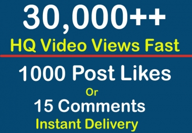 Instant 30000 Video Views or 1000+ Likes or 15 Comments Social Profile Followers High Quality