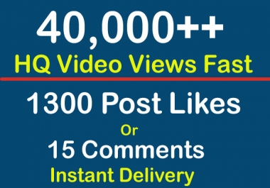 Instant 40000 Video Views or 1300+ Likes or 15 Comments Social Profile Followers High Quality