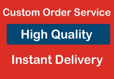 High Quality Custom Order Service