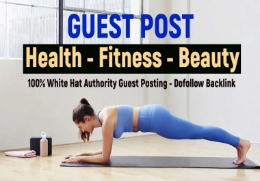 Publish a Guest Post on Health - Fitness - Beauty Blog