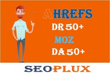 Increase Ahrefs DR 50+ And MOZ DA 50+ Guaranteed