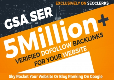 5 Million GSA SER Dofollow Backlinks to Boost your Site Ranking on Google SERP