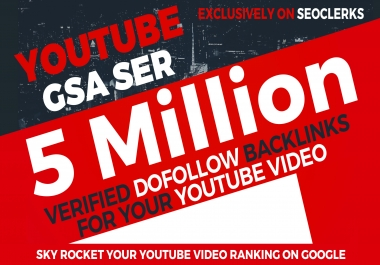 5 Million YouTube GSA SER Verified Backlinks to rank your video in Google