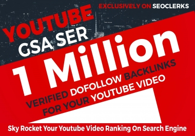 1 Million YouTube GSA SER Verified Backlinks to boost your ranking on google