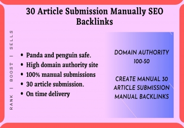 30 Manually Article Submission for Create HQ SEO Backlinks on High DA PA Domain