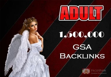 we give you 1,500,000 Backlinks for your ADULT or any other website