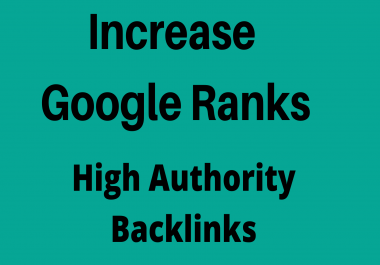 Increase Google Rankings Fast With High Authority Backlinks