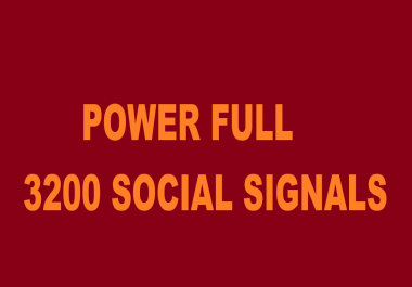POWER FULL 3200 HQ SOCIAL SIGNALS FROM BEST SOCIAL MEDIA WEBSITE.
