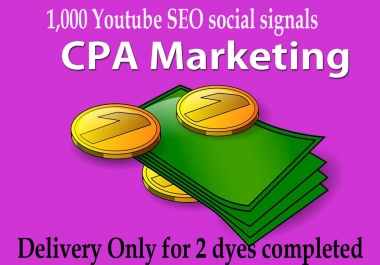 CPA Marketing YouTube SEO best package 1,000 signals Only