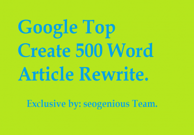 Google Top Create 500 Word Article Rewrite