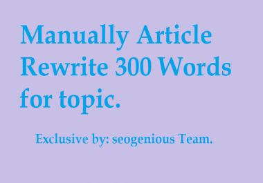 Manually Article Rewrite 300 Words for topic