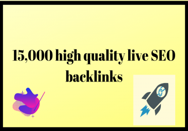 I will provide over 15,000 high quality live SEO backlinks