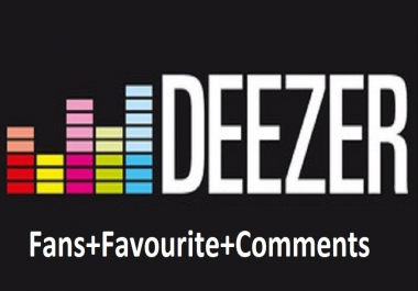 150+Deezer followers/Fans & 75+ Deezer favorites & 15+ Comments only