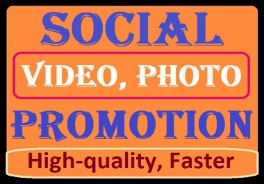 Social Media Videos, Pics Promotion High quality and Faster