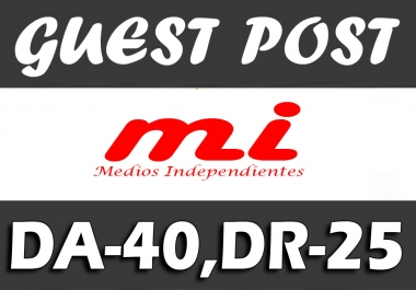 "I Will Publish UNIQUE Guest Post on ""MEDIOSINDEPENDIENTES"" DA-40"