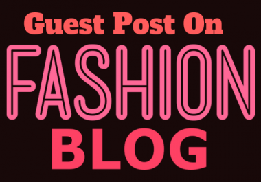 I will Publish a Dofollow Guest Blog On Fashion Blog Fashionistaloves