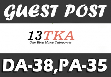 "Write and Publish UNIQUE Guest Post on ""13TKA"" DA-38"