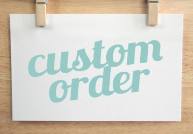 Custom Orders for special clients