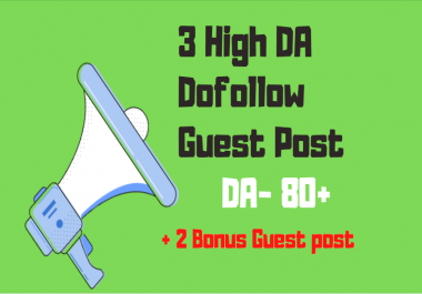 Write and publish 3 Dof0llow Guest post backlinks On DA 80+ Websites
