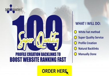 100 Super Quality Profile Creation Backlinks to BOOST WEBSITE RANKING FAST