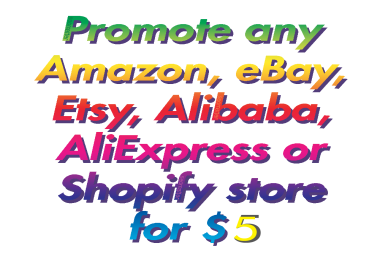 Promote any Amazon, eBay, Etsy, Alibaba, AliExpress, or Shopify store