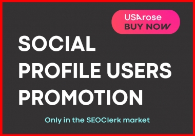 PROFILE USERS PROMOTION HIGH QUALITY AND SOCIAL PROMOTION
