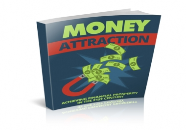 Money Attraction - Achieving Financial Prosperity in the 21st Century
