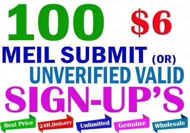 100 Meil Submits or Unverified Valid Sign Ups