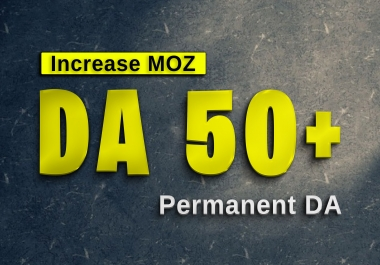 Increase MOZ DA 50+ and PA 30+ in 10 days , only safe ways used,Boost Permanent domain authority