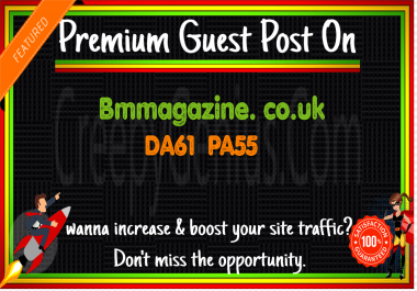 Write & Publish A Guest Post On Bmmagazine. co.uk DA61 PA55