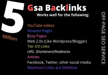 I will build HQ 5 Million Gsa ,ser SEO Backlinks