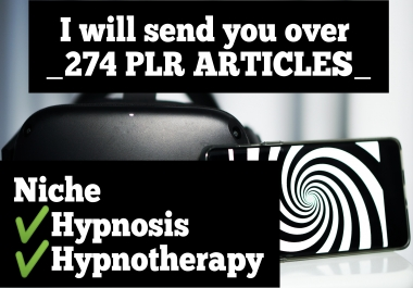 I will send you over 274 hypnosis and hypnotherapy Plr Articles