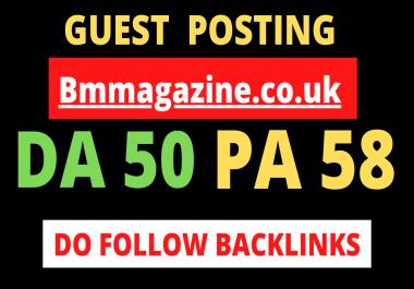 Publish a Do follow guest post on uk magazine blog Bmmagazine. co .uk