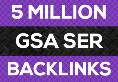 5 Millions GSA HQ Strong Do-follow Backlinks Juice Blast for Ranking -Very Cheap Price Only