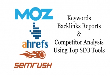 I will give ahrefs, semrush and Moz reports for you